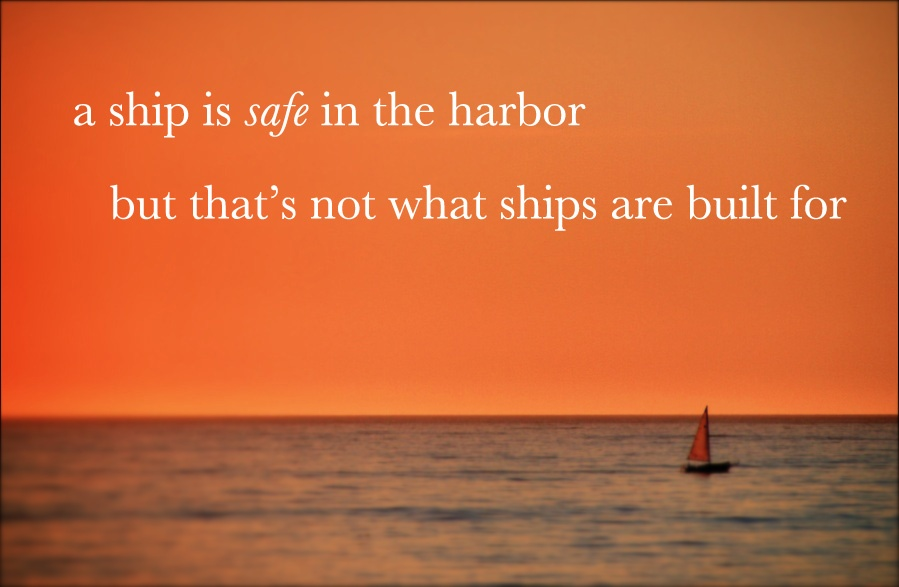 ship-is-safe-in-a-harbor-but-thats-not-what-ships-are-built-for